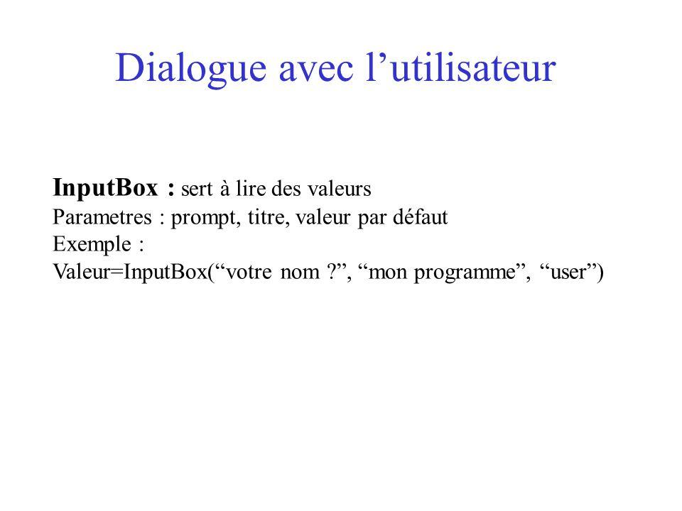"""Dialogue avec l'utilisateur InputBox : sert à lire des valeurs Parametres : prompt, titre, valeur par défaut Exemple : Valeur=InputBox(""""votre nom ?"""","""