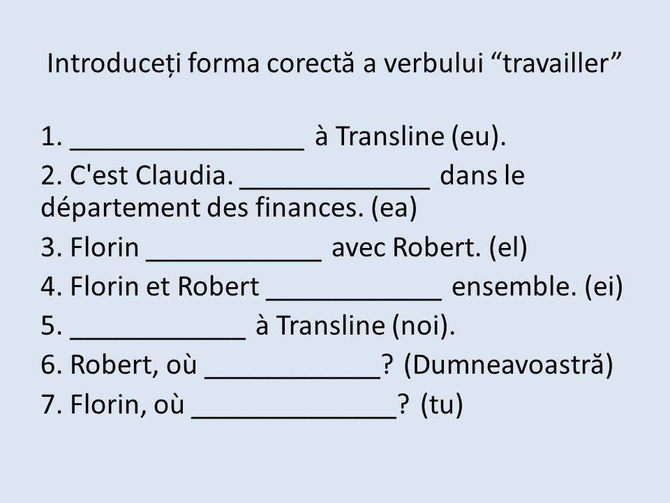 """Introduceți forma corect ă a verbului """"travailler"""" 1. ________________ à Transline (eu). 2. C'est Claudia. _____________ dans le département des finan"""