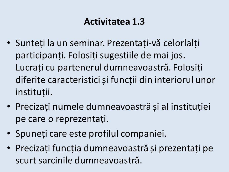 Activitatea 1.3 Sunteți la un seminar. Prezentați-v ă celorlalți participanți.
