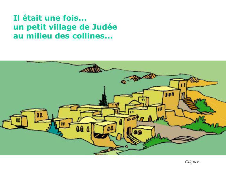 Il était une fois... un petit village de Judée au milieu des collines... Cliquer...