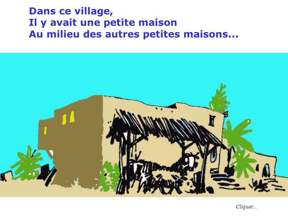 Dans ce village, Il y avait une petite maison Au milieu des autres petites maisons... Cliquer...