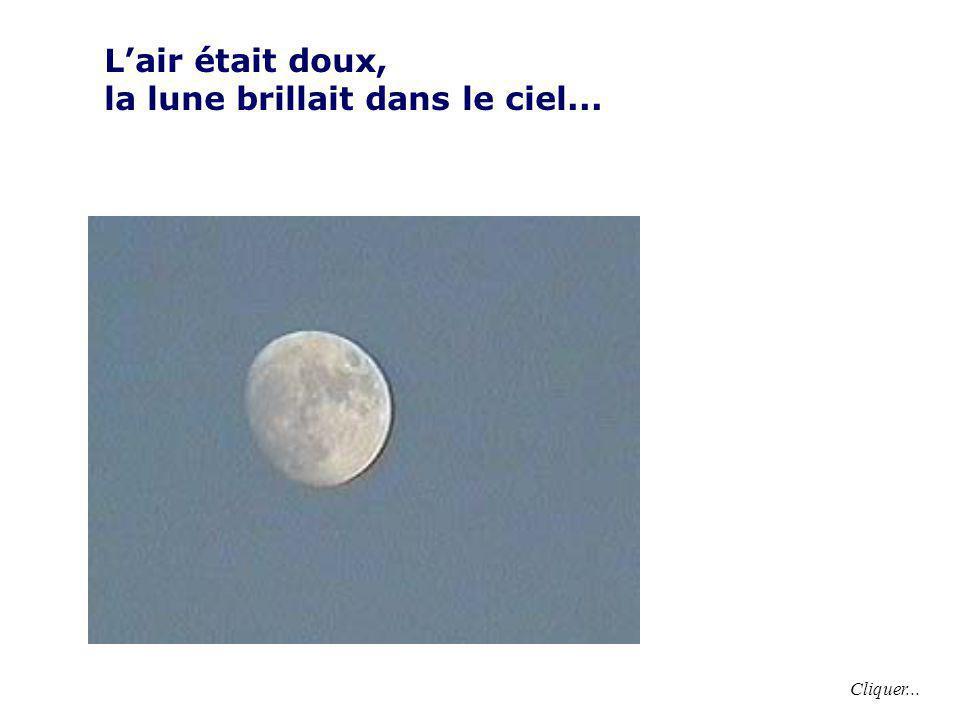 L'air était doux, la lune brillait dans le ciel... Cliquer...
