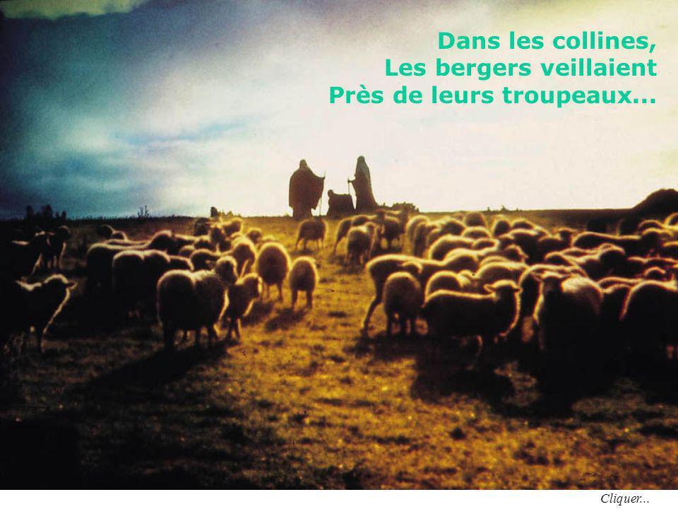 Dans les collines, Les bergers veillaient Près de leurs troupeaux... Cliquer...