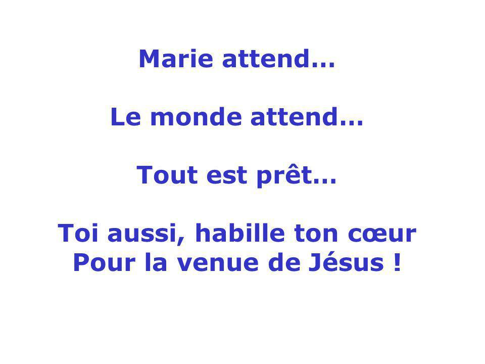 Marie attend… Le monde attend… Tout est prêt… Toi aussi, habille ton cœur Pour la venue de Jésus !