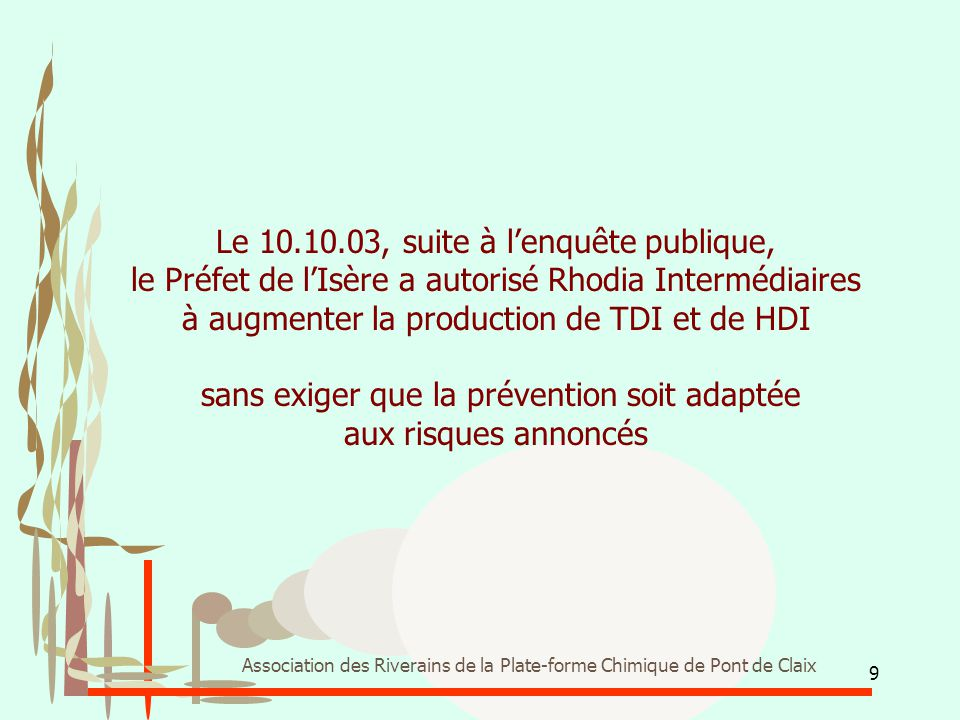 9 Association des Riverains de la Plate-forme Chimique de Pont de Claix Le 10.10.03, suite à l'enquête publique, le Préfet de l'Isère a autorisé Rhodi