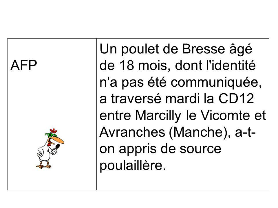 AFP Un poulet de Bresse âgé de 18 mois, dont l identité n a pas été communiquée, a traversé mardi la CD12 entre Marcilly le Vicomte et Avranches (Manche), a-t- on appris de source poulaillère.