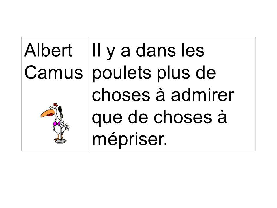Albert Camus Il y a dans les poulets plus de choses à admirer que de choses à mépriser.