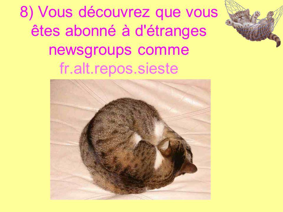 8) Vous découvrez que vous êtes abonné à d étranges newsgroups comme fr.alt.repos.sieste