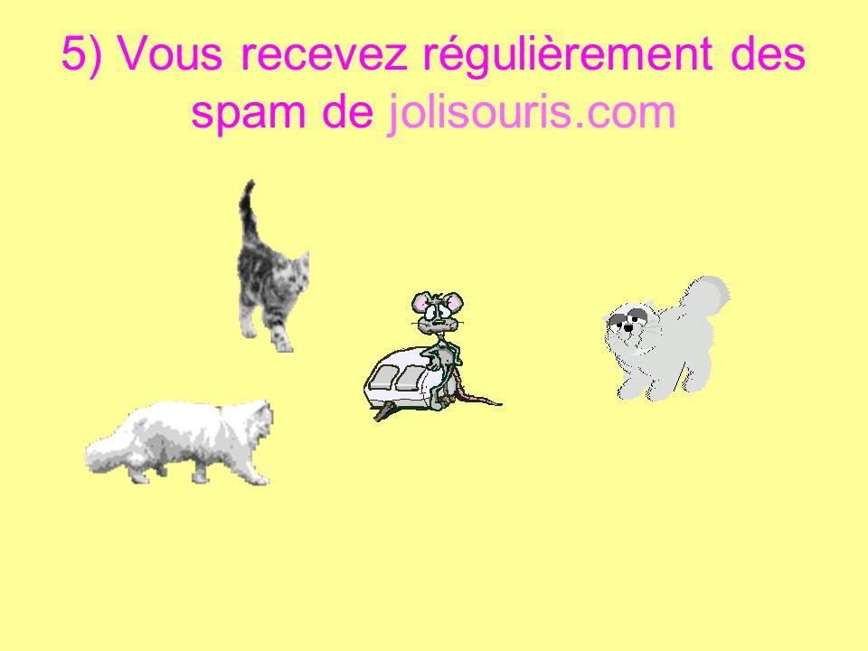 5) Vous recevez régulièrement des spam de jolisouris.com