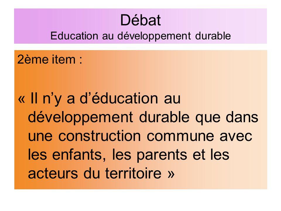 Débat Education au développement durable 2ème item : « Il n'y a d'éducation au développement durable que dans une construction commune avec les enfant