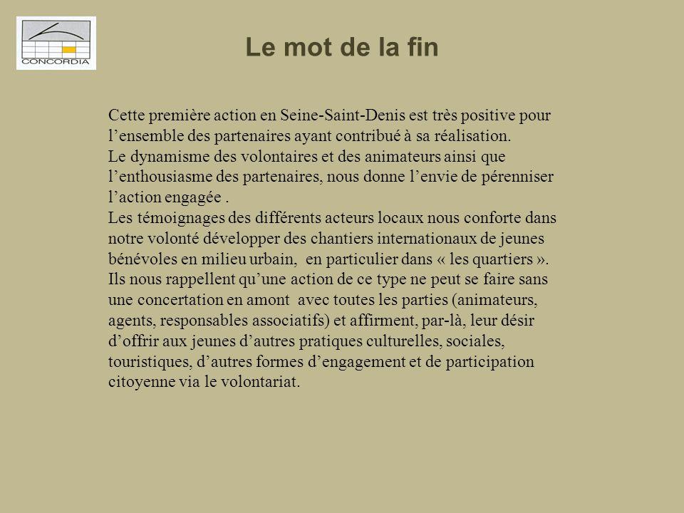 Cette première action en Seine-Saint-Denis est très positive pour l'ensemble des partenaires ayant contribué à sa réalisation. Le dynamisme des volont