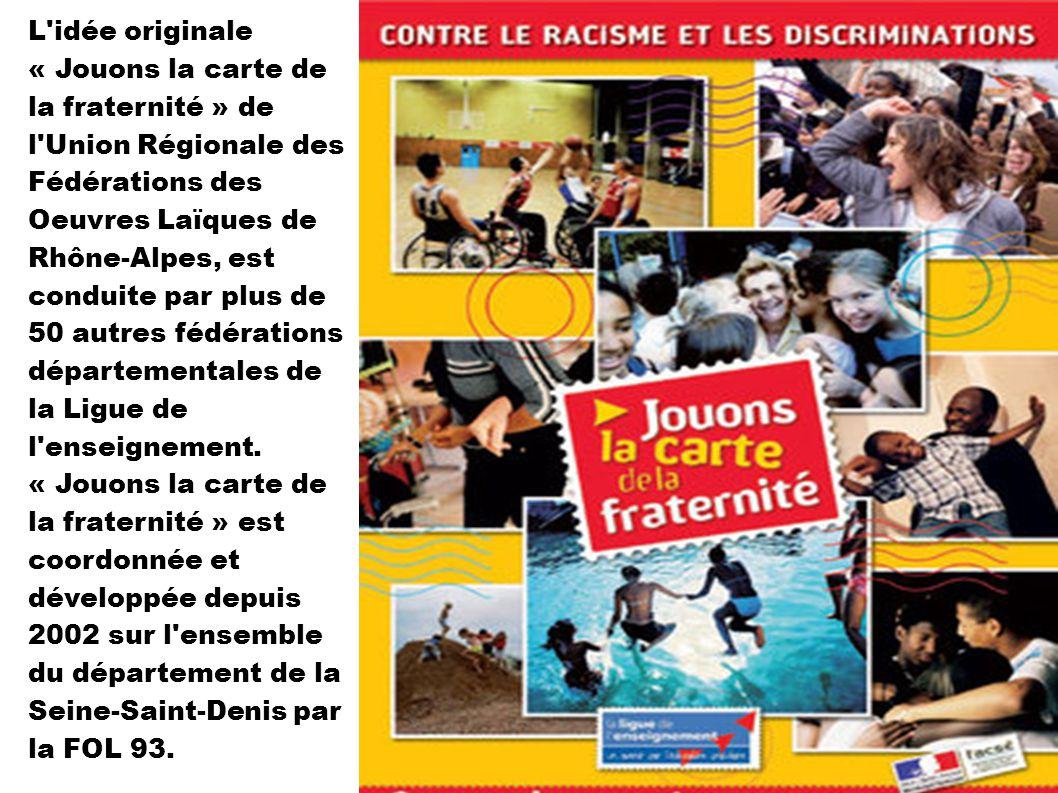 L'idée originale « Jouons la carte de la fraternité » de l'Union Régionale des Fédérations des Oeuvres Laïques de Rhône-Alpes, est conduite par plus d
