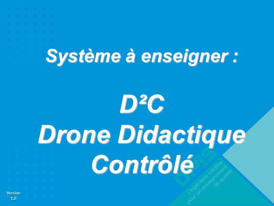 Version 1,0 Version 1,0 Système à enseigner : D²C Drone Didactique Contrôlé