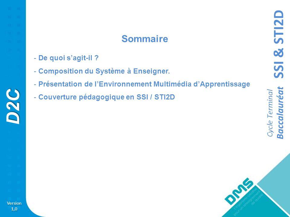 SSI & STI2D Version 1,0 Version 1,0 D2C Cycle Terminal Baccalauréat Le D2C est un système à enseigner en totale conformité avec les nouveaux programmes de « Sciences de l'Ingénieur » en Baccalauréat série S.