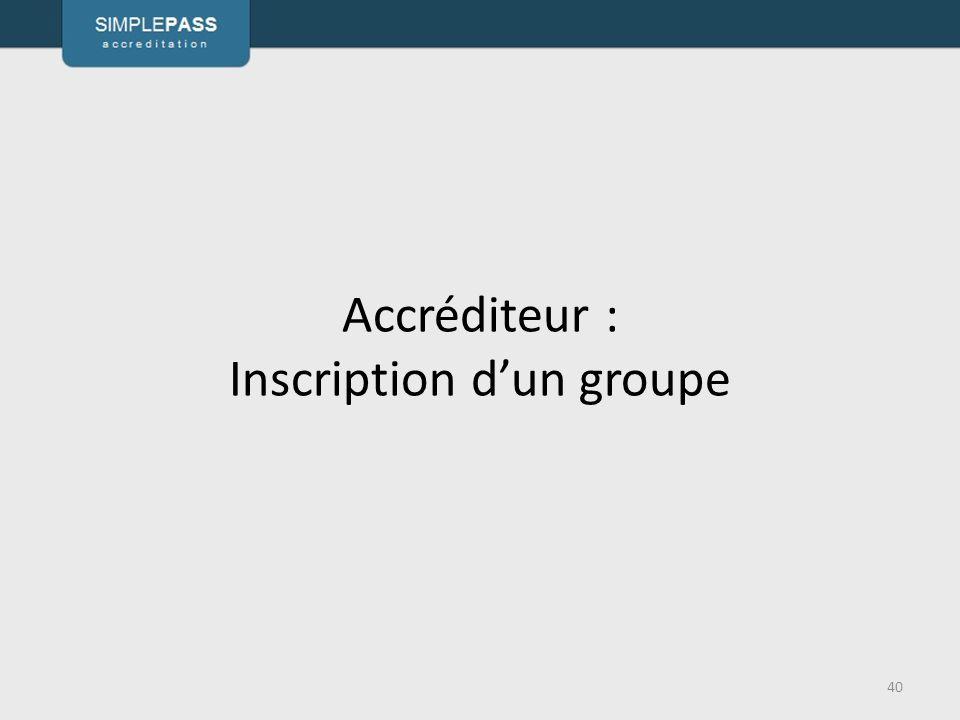 Accréditeur : Inscription d'un groupe 40