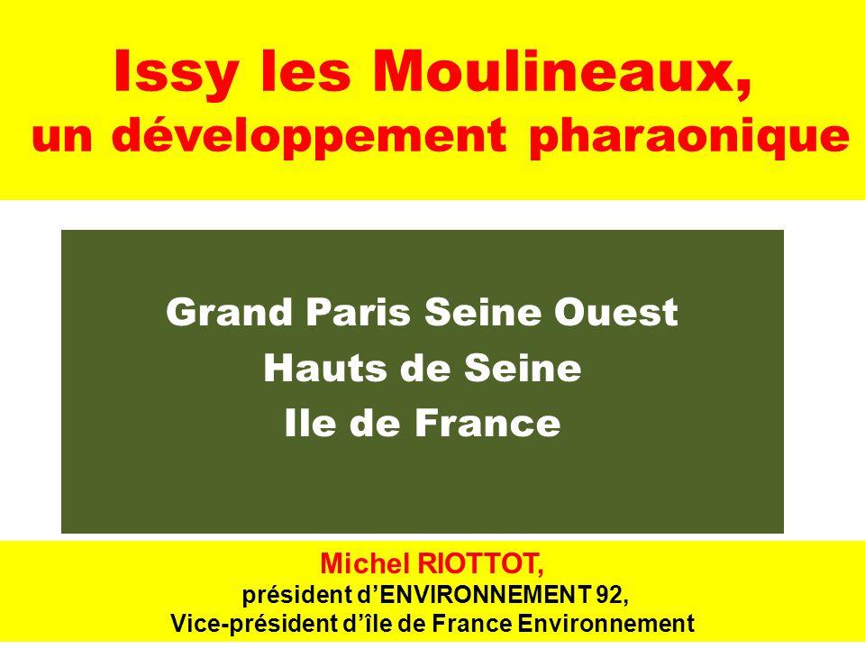 Issy les Moulineaux, un développement pharaonique Grand Paris Seine Ouest Hauts de Seine Ile de France Michel RIOTTOT, président d'ENVIRONNEMENT 92, V