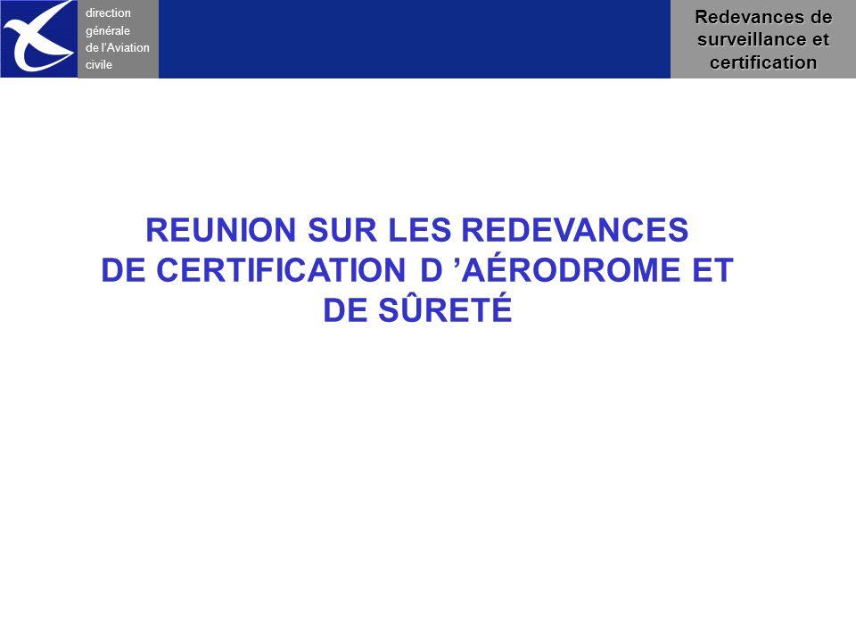 direction générale de l 'Aviation civile Redevances de surveillance et certification REUNION SUR LES REDEVANCES DE CERTIFICATION D 'AÉRODROME ET DE SÛ