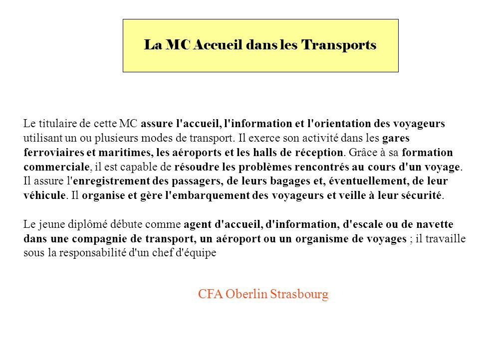 La MC Accueil dans les Transports Le titulaire de cette MC assure l accueil, l information et l orientation des voyageurs utilisant un ou plusieurs modes de transport.