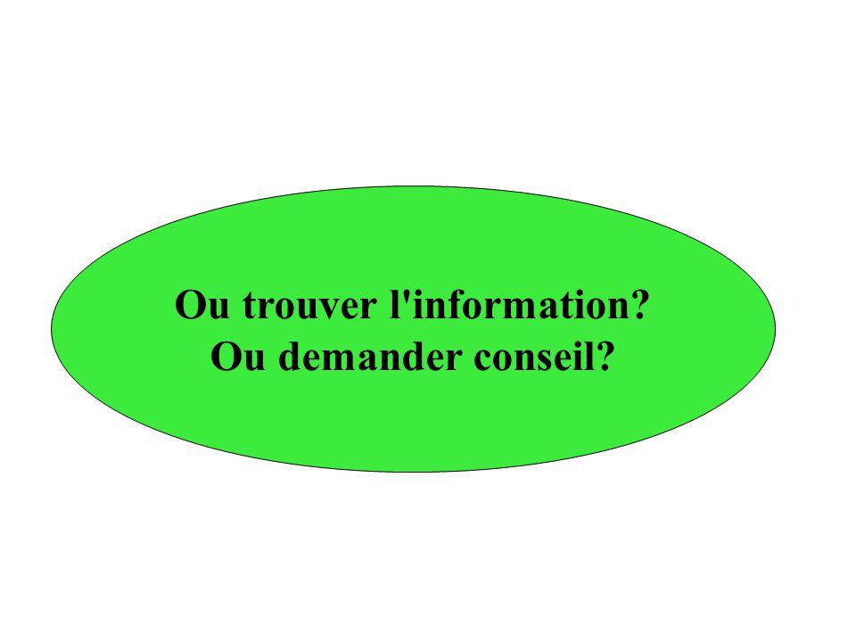 Ou trouver l information? Ou demander conseil?