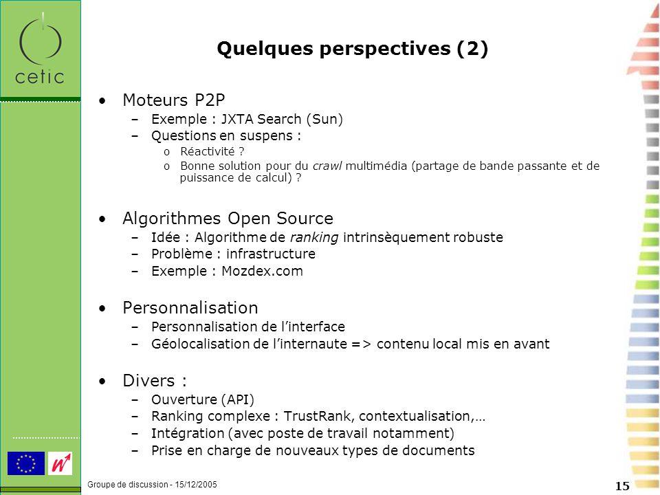 Groupe de discussion - 15/12/2005 15 Quelques perspectives (2) Moteurs P2P –Exemple : JXTA Search (Sun) –Questions en suspens : oRéactivité .