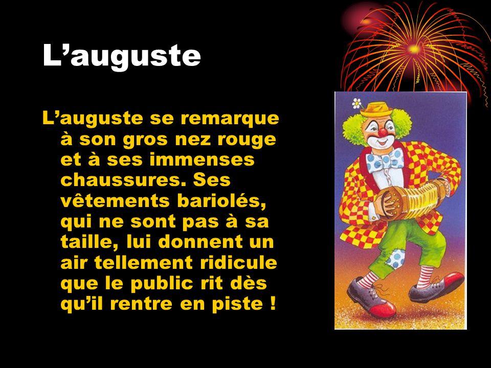 L'auguste L'auguste se remarque à son gros nez rouge et à ses immenses chaussures.