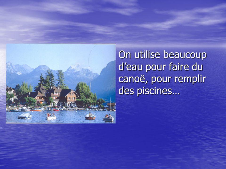 On utilise beaucoup d'eau pour faire du canoë, pour remplir des piscines… On utilise beaucoup d'eau pour faire du canoë, pour remplir des piscines…