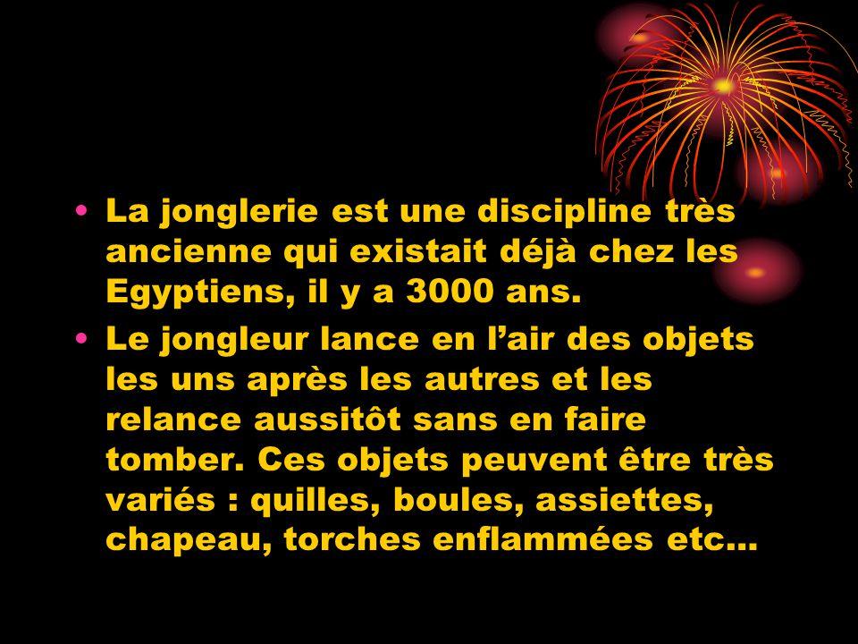 La jonglerie est une discipline très ancienne qui existait déjà chez les Egyptiens, il y a 3000 ans.