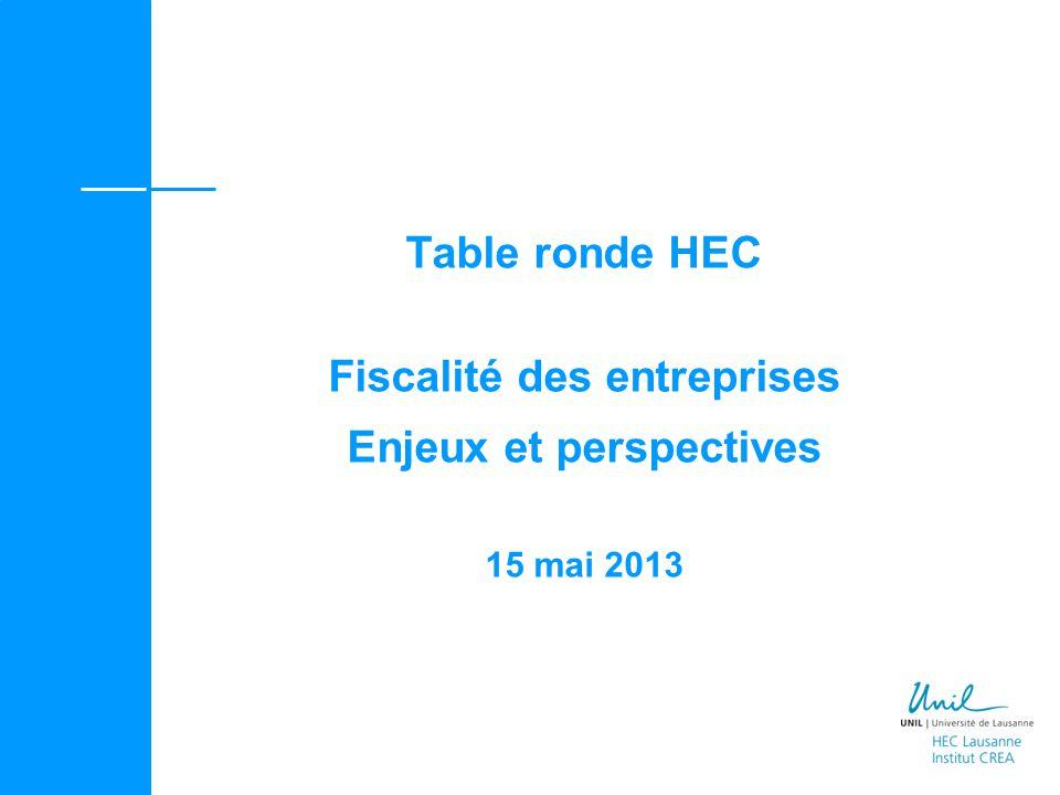 Table ronde HEC Fiscalité des entreprises Enjeux et perspectives 15 mai 2013