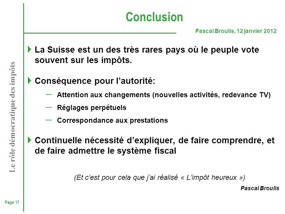Page 17 Pascal Broulis, 12 janvier 2012 Le rôle démocratique des impôts Conclusion  La Suisse est un des très rares pays où le peuple vote souvent su