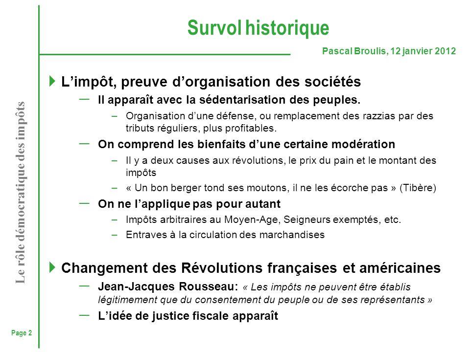 Page 2 Pascal Broulis, 12 janvier 2012 Le rôle démocratique des impôts Survol historique  L'impôt, preuve d'organisation des sociétés ─ Il apparaît a