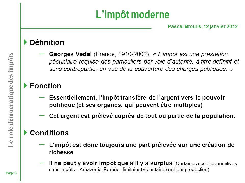 Page 3 Pascal Broulis, 12 janvier 2012 Le rôle démocratique des impôts L ' impôt moderne  Définition ─ Georges Vedel (France, 1910-2002): « L'impôt e