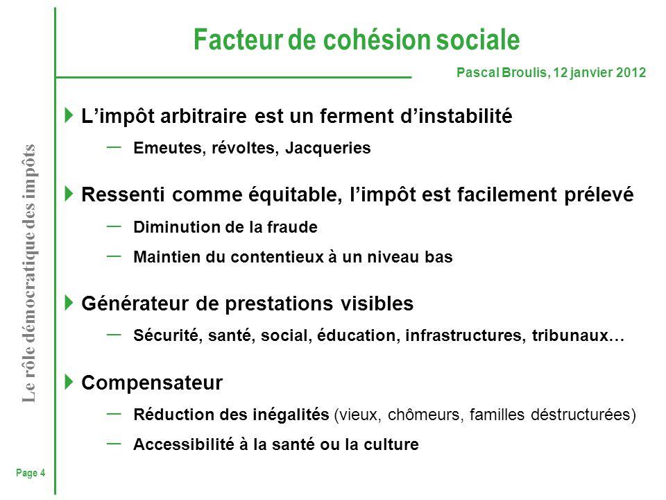 Page 4 Pascal Broulis, 12 janvier 2012 Le rôle démocratique des impôts Facteur de cohésion sociale  L'impôt arbitraire est un ferment d'instabilité ─