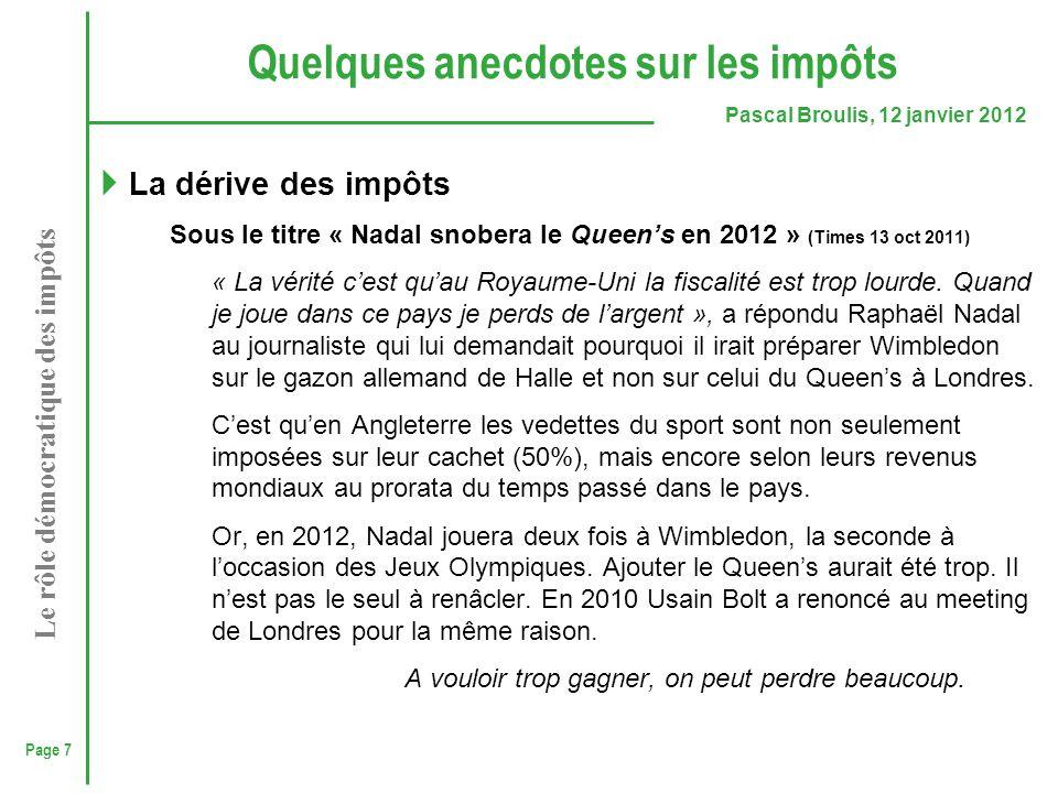 Page 7 Pascal Broulis, 12 janvier 2012 Le rôle démocratique des impôts Quelques anecdotes sur les impôts  La dérive des impôts Sous le titre « Nadal