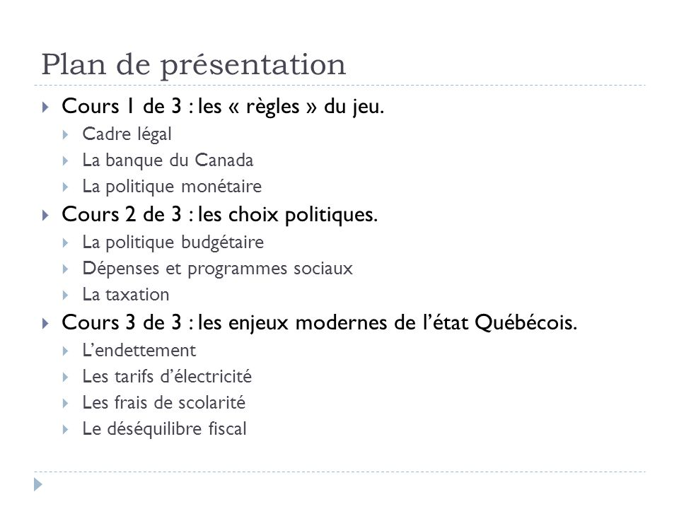 Plan de présentation  Cours 1 de 3 : les « règles » du jeu.  Cadre légal  La banque du Canada  La politique monétaire  Cours 2 de 3 : les choix p