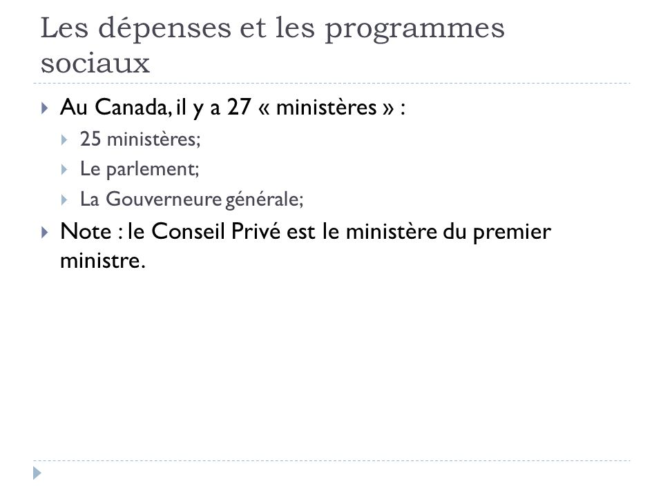 Les dépenses et les programmes sociaux  Au Canada, il y a 27 « ministères » :  25 ministères;  Le parlement;  La Gouverneure générale;  Note : le
