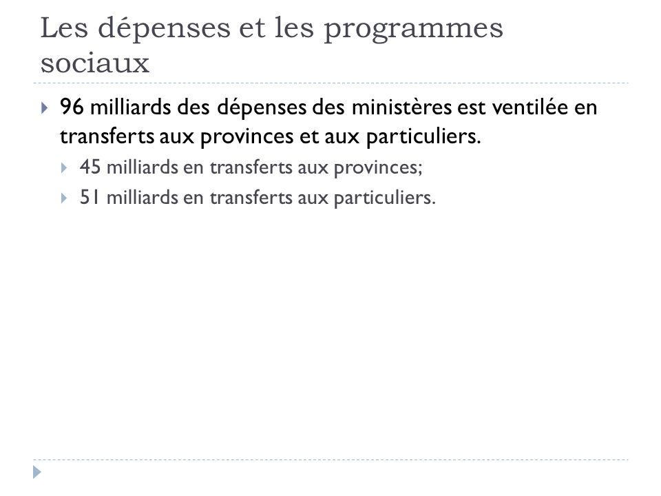 Les dépenses et les programmes sociaux  96 milliards des dépenses des ministères est ventilée en transferts aux provinces et aux particuliers.  45 m