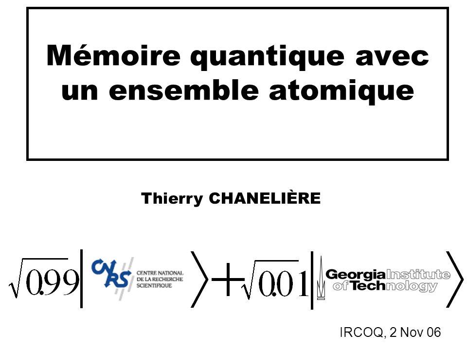 Mémoire quantique avec un ensemble atomique Thierry CHANELIÈRE IRCOQ, 2 Nov 06