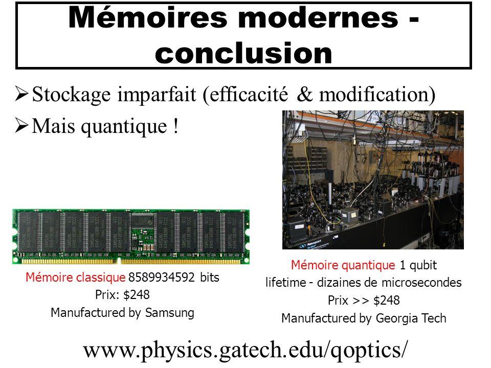 Mémoire quantique 1 qubit lifetime - dizaines de microsecondes Prix >> $248 Manufactured by Georgia Tech Mémoire classique 8589934592 bits Prix: $248