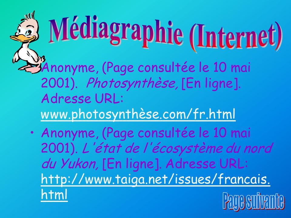 Anonyme, (Page consultée le 10 mai 2001). Photosynthèse, [En ligne]. Adresse URL: www.photosynthèse.com/fr.html www.photosynthèse.com/fr.html Anonyme,