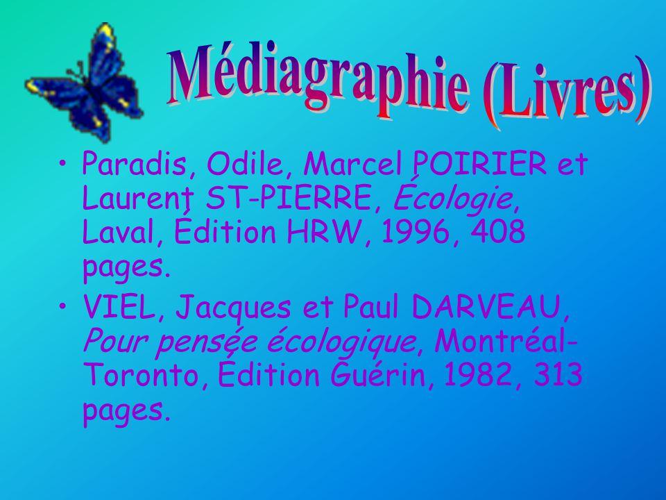 Paradis, Odile, Marcel POIRIER et Laurent ST-PIERRE, Écologie, Laval, Édition HRW, 1996, 408 pages. VIEL, Jacques et Paul DARVEAU, Pour pensée écologi
