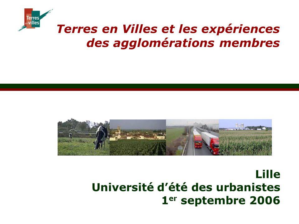Terres en Villes et les expériences des agglomérations membres Lille Université d'été des urbanistes 1 er septembre 2006