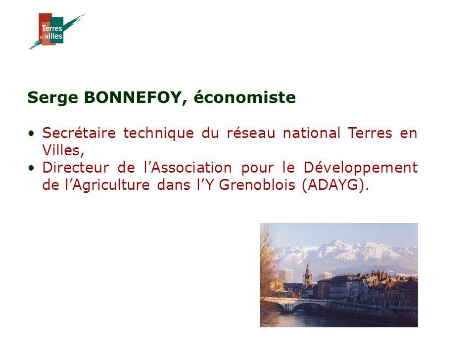 Serge BONNEFOY, économiste Secrétaire technique du réseau national Terres en Villes, Directeur de l'Association pour le Développement de l'Agriculture