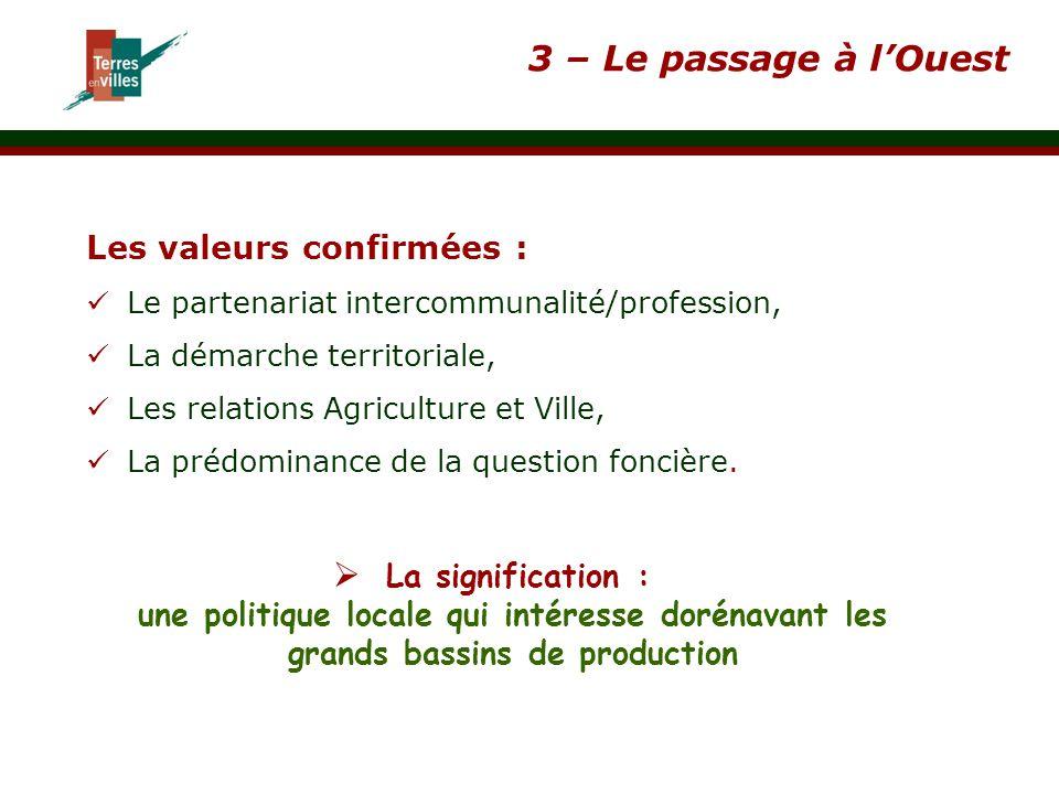 3 – Le passage à l'Ouest Les valeurs confirmées : Le partenariat intercommunalité/profession, La démarche territoriale, Les relations Agriculture et V