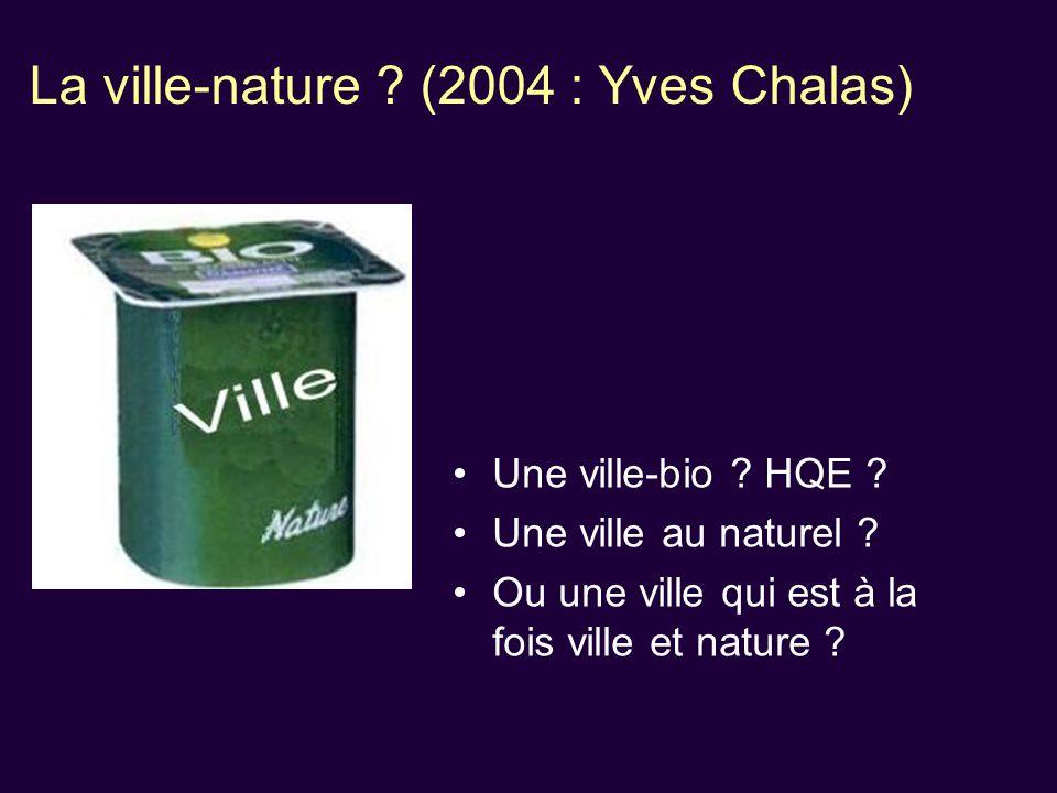 La ville-nature .(2004 : Yves Chalas) Une ville-bio .