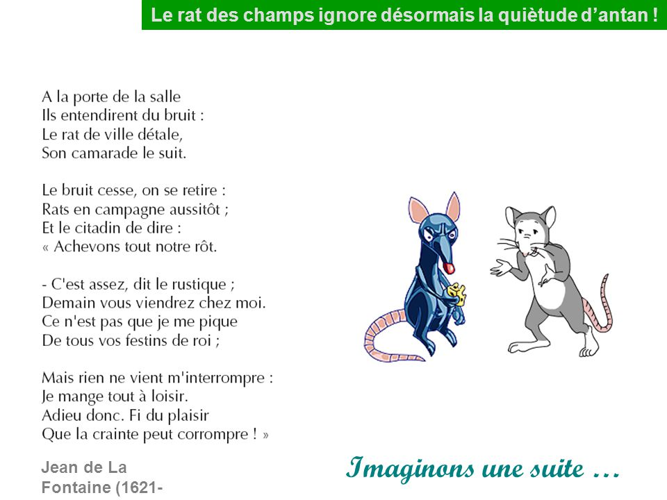 Imaginons une suite … Jean de La Fontaine (1621- 1695) Le rat des champs ignore désormais la quiètude d'antan !
