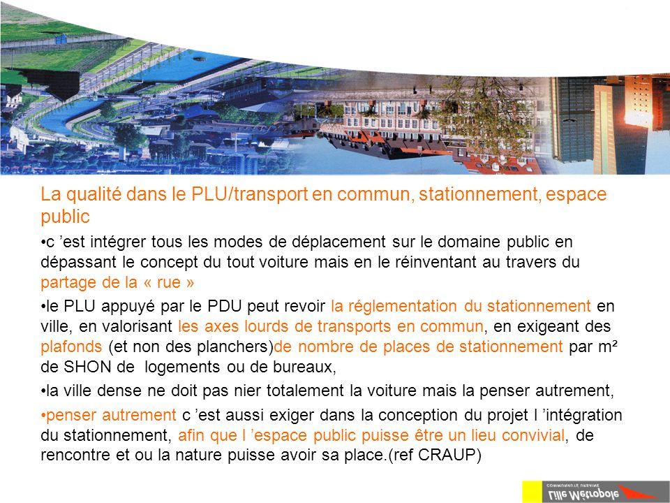 Le P.L.U. de L.M.CU La qualité dans le PLU/transport en commun, stationnement, espace public c 'est intégrer tous les modes de déplacement sur le doma