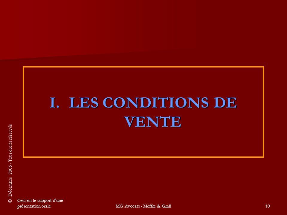 © Décembre 2006 - Tous droits réservés Ceci est le support d une présentation oraleMG Avocats - Meffre & Grall10 I.LES CONDITIONS DE VENTE