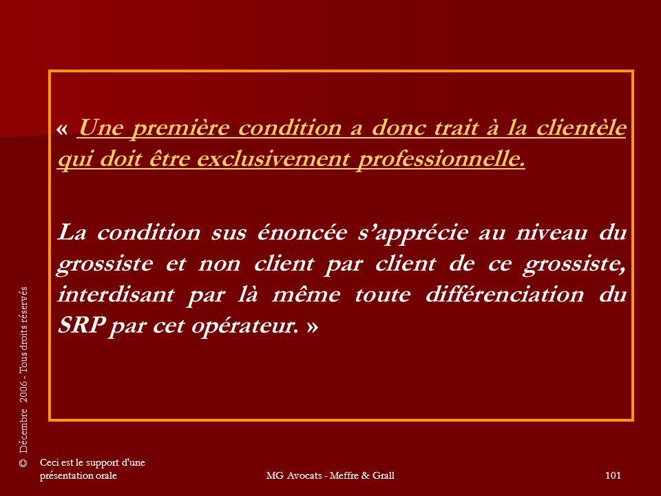 © Décembre 2006 - Tous droits réservés Ceci est le support d une présentation oraleMG Avocats - Meffre & Grall101 « Une première condition a donc trait à la clientèle qui doit être exclusivement professionnelle.