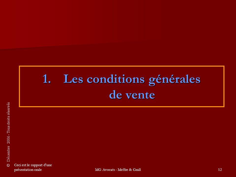 © Décembre 2006 - Tous droits réservés Ceci est le support d une présentation oraleMG Avocats - Meffre & Grall12 1.Les conditions générales de vente