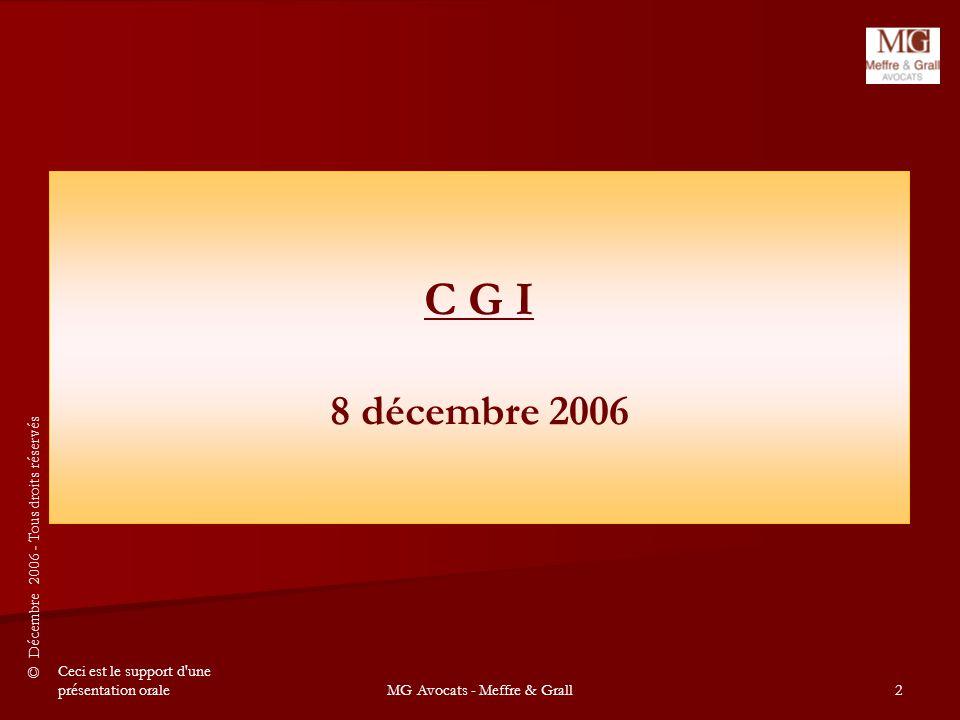 © Décembre 2006 - Tous droits réservés Ceci est le support d une présentation oraleMG Avocats - Meffre & Grall2 C G I 8 décembre 2006